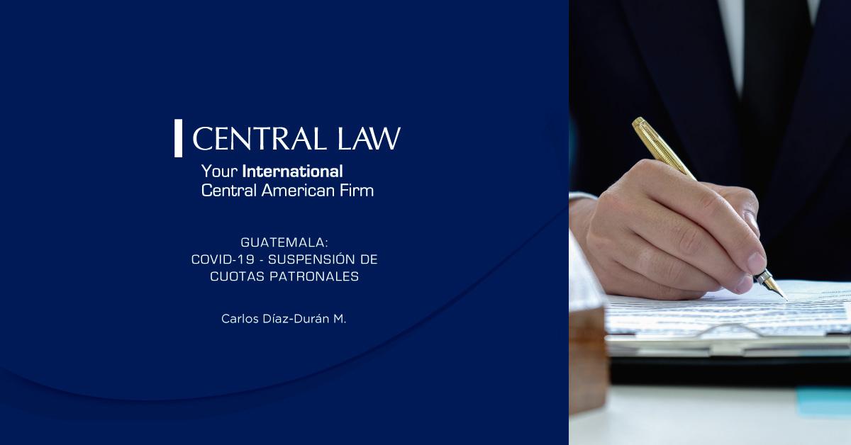 Guatemala: Covid-19 – Suspensión de Cuotas Patronales